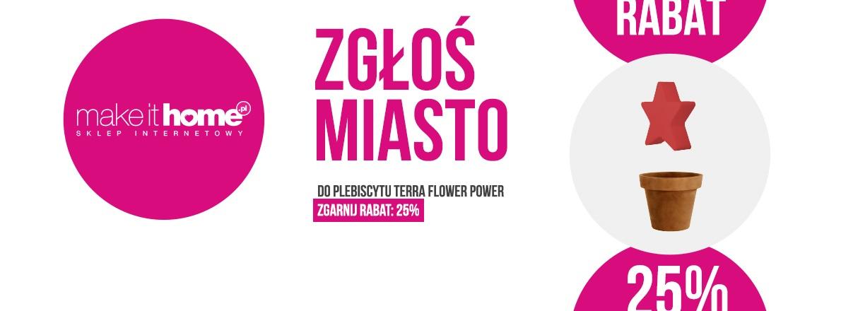 Zgłoś miasto do plebiscytu Terra Flower Power i zdobądź rabat 25% do sklepu Make it Home